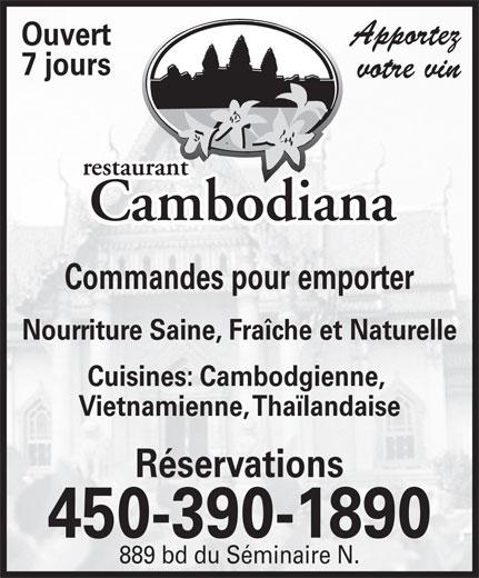 Restaurant Cambodiana (450-348-7790) - Annonce illustrée======= - Ouvert 7 jours votre vin Commandes pour emporter Nourriture Saine, Fraîche et Naturelle Cuisines: Cambodgienne, Vietnamienne, Thaïlandaise Réservations Apportez 450-390-1890 889 bd du Séminaire N.