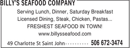 Billy's Seafood Company (506-672-3474) - Annonce illustrée======= - Serving Lunch, Dinner, Saturday Breakfast Licensed Dining, Steak, Chicken, Pastas... FRESHEST SEAFOOD IN TOWN! www.billysseafood.com