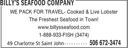 Billy's Seafood Company (506-672-3474) - Display Ad - WE PACK FOR TRAVEL- Cooked & Live Lobster The Freshest Seafood in Town! www.billysseafood.com 1-888-933-FISH (3474)