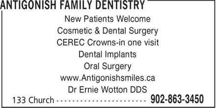 Antigonish Family Dentistry (902-863-3450) - Annonce illustrée======= - New Patients Welcome Cosmetic & Dental Surgery CEREC Crowns-in one visit Dental Implants Oral Surgery www.Antigonishsmiles.ca Dr Ernie Wotton DDS