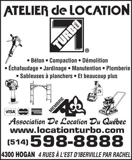 Atelier De Location Turbo Inc (514-598-8888) - Annonce illustrée======= - Béton   Compaction   Démolition Échafaudage   Jardinage   Manutention   Plomberie Sableuses à planchers   Et beaucoup plus www.locationturbo.com (514) 598-8888 4300 HOGAN 4 RUES À L'EST D'IBERVILLE PAR RACHEL