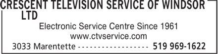 Crescent Television Service Of Windsor Ltd (519-969-1622) - Display Ad - Electronic Service Centre Since 1961 www.ctvservice.com
