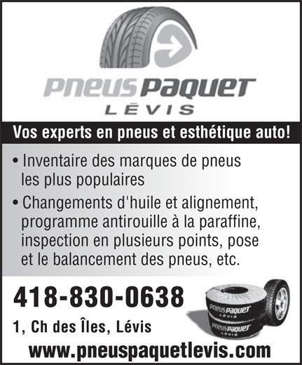 Pneus Paquet Lévis (418-830-0638) - Display Ad - Vos experts en pneus et esthétique auto! Inventaire des marques de pneus les plus populaires Changements d'huile et alignement, programme antirouille à la paraffine, inspection en plusieurs points, pose et le balancement des pneus, etc.