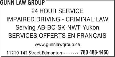 Gunn Law Group (780-488-4460) - Annonce illustrée======= - 24 HOUR SERVICE IMPAIRED DRIVING - CRIMINAL LAW Serving AB-BC-SK-NWT-Yukon SERVICES OFFERTS EN FRANÇAIS www.gunnlawgroup.ca