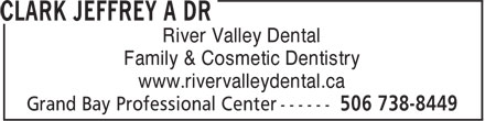Dr Jeff A Clark (506-738-8449) - Annonce illustrée======= - River Valley Dental Family & Cosmetic Dentistry www.rivervalleydental.ca