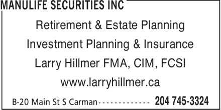 Manulife Securities Inc (204-745-3324) - Annonce illustrée======= - Retirement & Estate Planning Investment Planning & Insurance Larry Hillmer FMA, CIM, FCSI www.larryhillmer.ca