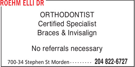 Roehm Elli Dr (204-822-6727) - Annonce illustrée======= - ORTHODONTIST Certified Specialist Braces & Invisalign No referrals necessary