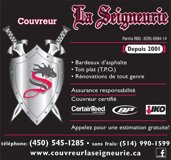 Couvreur La Seigneurie (450-545-1285) - Annonce illustrée======= - Permis RBQ : 8285-8994-14 Depuis 2001 Bardeaux d asphalte Toit plat (T.P.O.) Rénovations de tout genre Assurance responsabilité Couvreur certifié Appelez pour une estimation gratuite! téléphone: (450) 545-1285 sans frais: (514) 990-1599 www.couvreurlaseigneurie.ca Couvreur