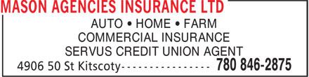 Mason Agencies Insurance Ltd (780-846-2875) - Annonce illustrée======= - AUTO • HOME • FARM COMMERCIAL INSURANCE SERVUS CREDIT UNION AGENT