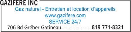 Gazifère Inc (819-771-8321) - Display Ad - Gaz naturel - Entretien et location d'appareils www.gazifere.com SERVICE 24/7 Gaz naturel - Entretien et location d'appareils www.gazifere.com SERVICE 24/7