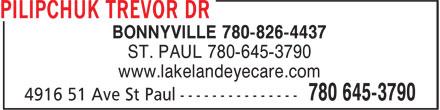 Dr Trevor Pilipchuk (780-645-3790) - Display Ad - BONNYVILLE 780-826-4437 ST. PAUL 780-645-3790 www.lakelandeyecare.com
