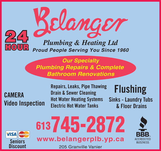 Belanger Plumbing & Heating (613-745-2872) - Annonce illustrée======= - 205 Granville Vanier Proud People Serving You Since 1960 Our Specialty Plumbing Repairs & Complete Bathroom Renovations Repairs, Leaks, Pipe Thawing Flushing Drain & Sewer Cleaning CAMERA Hot Water Heating Systems Sinks - Laundry Tubs Video Inspection Electric Hot Water Tanks & Floor Drains 613 745-2872 www.belangerplb.yp.ca Seniors Discount 205 Granville Vanier Proud People Serving You Since 1960 Our Specialty Plumbing Repairs & Complete Bathroom Renovations Repairs, Leaks, Pipe Thawing Flushing Drain & Sewer Cleaning CAMERA Hot Water Heating Systems Sinks - Laundry Tubs Video Inspection Electric Hot Water Tanks & Floor Drains 613 745-2872 www.belangerplb.yp.ca Seniors Discount
