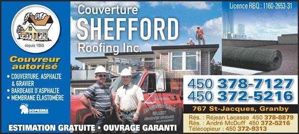 Couverture Shefford Roofing Inc (450-378-7127) - Annonce illustrée======= - Licence RBQ : 1160-2653-31 Couverture SHEFFORD Roofing Inc. Couvreur autorisé COUVERTURE, ASPHALTE & GRAVIER 450 378-7127 BARDEAUX D ASPHALTE MEMBRANE ÉLASTOMÈRE 450 372-5216 767 St-Jacques, Granby Rés. : Réjean Lacasse  450 378-8879 Rés. : André McDuff  450 372-5216 ESTIMATION GRATUITE   OUVRAGE GARANTI Télécopieur : 450 372-9313