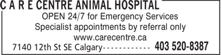 C A R E Centre Animal Hospital (403-520-8387) - Display Ad - OPEN 24/7 for Emergency Services Specialist appointments by referral only www.carecentre.ca