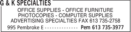G & K Specialties (613-735-3977) - Display Ad - OFFICE SUPPLIES - OFFICE FURNITURE PHOTOCOPIES - COMPUTER SUPPLIES ADVERTISING SPECIALTIES FAX 613 735-2758