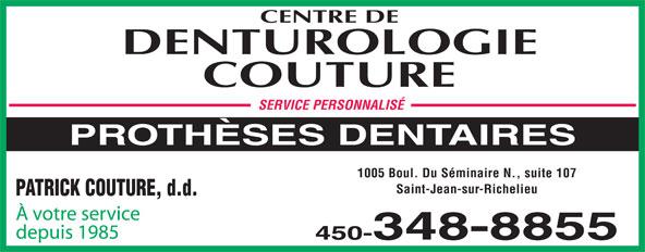 Centre de Denturologie Couture (450-348-8855) - Annonce illustrée======= - SERVICE PERSONNALISÉ PROTHÈSES DENTAIRES 1005 Boul. Du Séminaire N., suite 107 Saint-Jean-sur-Richelieu PATRICK COUTURE, d.d. À votre service depuis 1985 450-348-8855