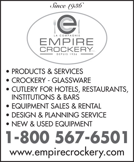 Empire Crockery (514-735-6501) - Annonce illustrée======= - Since 1936 PRODUCTS & SERVICES CROCKERY - GLASSWARE CUTLERY FOR HOTELS, RESTAURANTS, INSTITUTIONS & BARS EQUIPMENT SALES & RENTAL DESIGN & PLANNING SERVICE NEW & USED EQUIPMENT 1-800 567-6501 www.empirecrockery.com  Since 1936 PRODUCTS & SERVICES CROCKERY - GLASSWARE CUTLERY FOR HOTELS, RESTAURANTS, INSTITUTIONS & BARS EQUIPMENT SALES & RENTAL DESIGN & PLANNING SERVICE NEW & USED EQUIPMENT 1-800 567-6501 www.empirecrockery.com  Since 1936 PRODUCTS & SERVICES CROCKERY - GLASSWARE CUTLERY FOR HOTELS, RESTAURANTS, INSTITUTIONS & BARS EQUIPMENT SALES & RENTAL DESIGN & PLANNING SERVICE NEW & USED EQUIPMENT 1-800 567-6501 www.empirecrockery.com  Since 1936 PRODUCTS & SERVICES CROCKERY - GLASSWARE CUTLERY FOR HOTELS, RESTAURANTS, INSTITUTIONS & BARS EQUIPMENT SALES & RENTAL DESIGN & PLANNING SERVICE NEW & USED EQUIPMENT 1-800 567-6501 www.empirecrockery.com  Since 1936 PRODUCTS & SERVICES CROCKERY - GLASSWARE CUTLERY FOR HOTELS, RESTAURANTS, INSTITUTIONS & BARS EQUIPMENT SALES & RENTAL DESIGN & PLANNING SERVICE NEW & USED EQUIPMENT 1-800 567-6501 www.empirecrockery.com  Since 1936 PRODUCTS & SERVICES CROCKERY - GLASSWARE CUTLERY FOR HOTELS, RESTAURANTS, INSTITUTIONS & BARS EQUIPMENT SALES & RENTAL DESIGN & PLANNING SERVICE NEW & USED EQUIPMENT 1-800 567-6501 www.empirecrockery.com