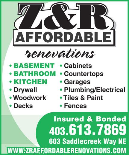 Z&R Affordable Renovations (403-613-7869) - Annonce illustrée======= - Z&R Z&R AFFORDABLE renovations Cabinets BASEMENT Countertops BATHROOM Garages KITCHEN Plumbing/Electrical Drywall Tiles & Paint Woodwork Fences Decks Insured & Bonded 403.613.7869 603 Saddlecreek Way NE WWW.ZRAFFORDABLERENOVATIONS.COM