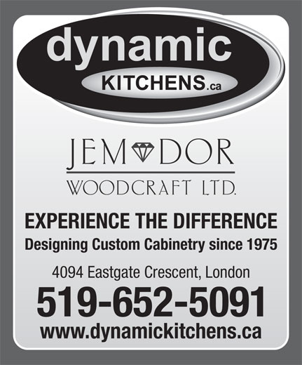 Dynamic Kitchens Jem Dor Woodcraft Ltd (519-652-5091) - Annonce illustrée======= - EXPERIENCE THE DIFFERENCE Designing Custom Cabinetry since 1975 4094 Eastgate Crescent, London 519-652-5091 www.dynamickitchens.ca