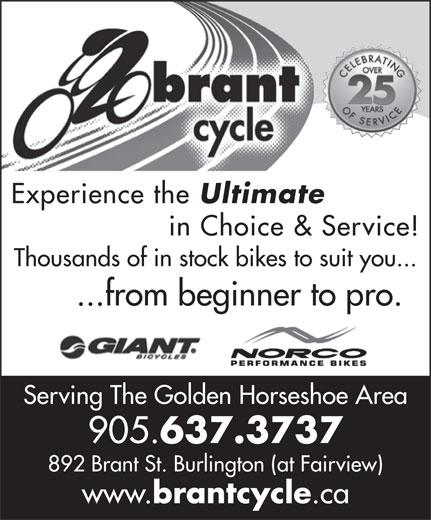Brant Cycle And Sports Limited (905-637-3737) - Display Ad - Experience the Ultimate in Choice & Service! Thousands of in stock bikes to suit you... ...from beginner to pro. Serving The Golden Horseshoe Area 905. 637.3737 892 Brant St. Burlington (at Fairview) www. brantcycle .ca