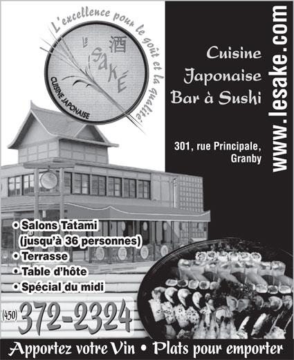 Restaurant Le Saké (450-372-2324) - Annonce illustrée======= - L excellence pour le goût et la qualité Cuisine Japonaise Bar à Sushi 301, rue Principale, Granby Salons Tatami (jusqu à 36 personnes) Terrasse Table d hôte Spécial du midi (450) 372-2324 372-2324