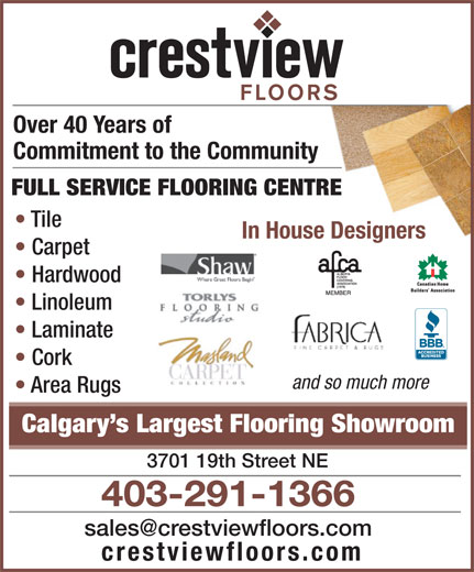 Crestview Floors Ltd (403-291-1366) - Annonce illustrée======= - Over 40 Years of Commitment to the Community FULL SERVICE FLOORING CENTRE Tile In House Designers Carpet Hardwood Linoleum Laminate Cork and so much more Area Rugs Calgary s Largest Flooring Showroom 3701 19th Street NE 403-291-1366 crestviewfloors.com
