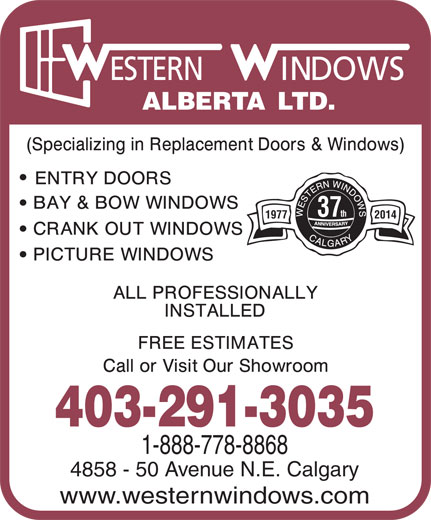 Western Windows Alberta Ltd (403-291-3035) - Annonce illustrée======= - ESTERN INDOWS ALBERTA LTD. 37th 20141977 403-291-3035 1-888-778-8868 4858 - 50 Avenue N.E. Calgary www.westernwindows.com