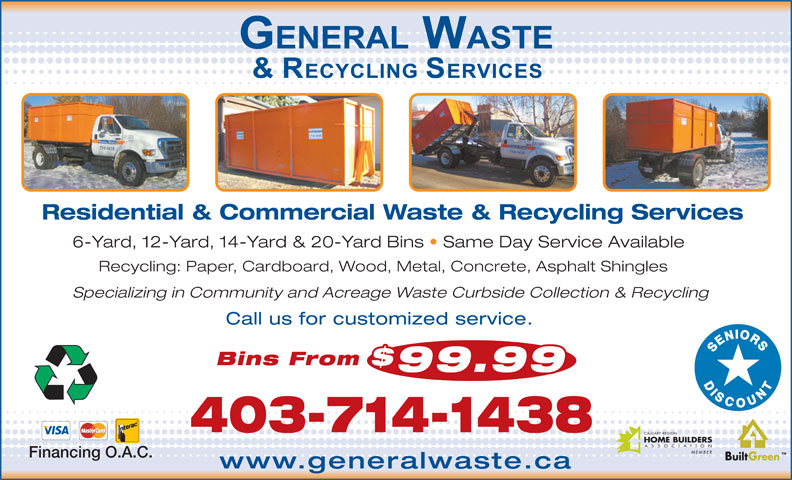General Waste Services Ltd (403-714-1438) - Annonce illustrée======= - Residential & Commercial Waste & Recycling Services 6-Yard, 12-Yard, 14-Yard & 20-Yard Bins   Same Day Service Available 99.99 403-714-1438 Financing O.A.C. www.generalwaste.ca Recycling: Paper, Cardboard, Wood, Metal, Concrete, Asphalt Shingles Specializing in Community and Acreage Waste Curbside Collection & Recycling Call us for customized service. Bins From