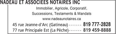 Nadeau et Associées Notaires Inc (819-777-2828) - Display Ad - Immobilier, Agricole, Corporatif, Successions, Testaments & Mandats www.nadeaunotaires.ca 819 459-8888 Immobilier, Agricole, Corporatif, Successions, Testaments & Mandats www.nadeaunotaires.ca 819 459-8888