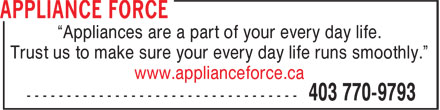 "Appliance Force (403-770-9793) - Annonce illustrée======= - ""Appliances are a part of your every day life. Trust us to make sure your every day life runs smoothly."" www.applianceforce.ca"