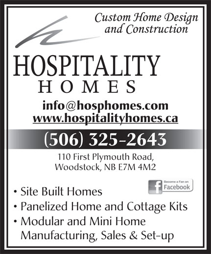 Hospitality Homes (506-325-2643) - Display Ad - www.hospitalityhomes.ca 506 325-2643 110 First Plymouth Road, Woodstock, NB E7M 4M2 Site Built Homes Panelized Home and Cottage Kits Modular and Mini Home Manufacturing, Sales & Set-up www.hospitalityhomes.ca 506 325-2643 110 First Plymouth Road, Woodstock, NB E7M 4M2 Site Built Homes Panelized Home and Cottage Kits Modular and Mini Home Manufacturing, Sales & Set-up