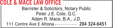 Cole & Mace Law Office (204-324-6451) - Annonce illustrée======= - Barrister & Solicitors, Notary Public Peter J.E. Cole, Q.C. Adam R. Mace, B.A., J.D.