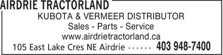 Airdrie Tractorland (403-948-7400) - Display Ad - KUBOTA & VERMEER DISTRIBUTOR Sales - Parts - Service www.airdrietractorland.ca KUBOTA & VERMEER DISTRIBUTOR Sales - Parts - Service www.airdrietractorland.ca