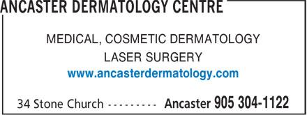 Ancaster Dermatology Centre (905-304-1122) - Annonce illustrée======= - MEDICAL, COSMETIC DERMATOLOGY LASER SURGERY www.ancasterdermatology.com