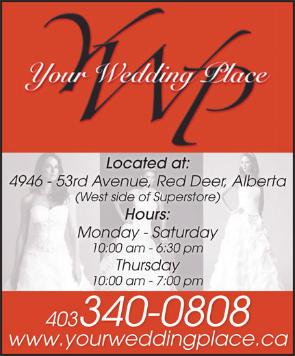 Your Wedding Place Ltd (403-340-0808) - Annonce illustrée======= - Located at: 4946 - 53rd Avenue, Red Deer, Alberta (West side of Superstore)(West side of Superstore) Hours: Monday - Saturday 10:00 am - 6:30 pm Thursday 10:00 am - 7:00 pm 403340-08084033400808 www.yourweddingplace.ca
