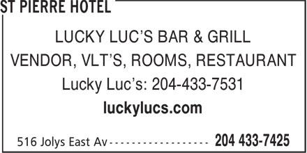 St Pierre Hotel (204-433-7425) - Annonce illustrée======= - LUCKY LUC'S BAR & GRILL VENDOR, VLT'S, ROOMS, RESTAURANT Lucky Luc's: 204-433-7531 luckylucs.com