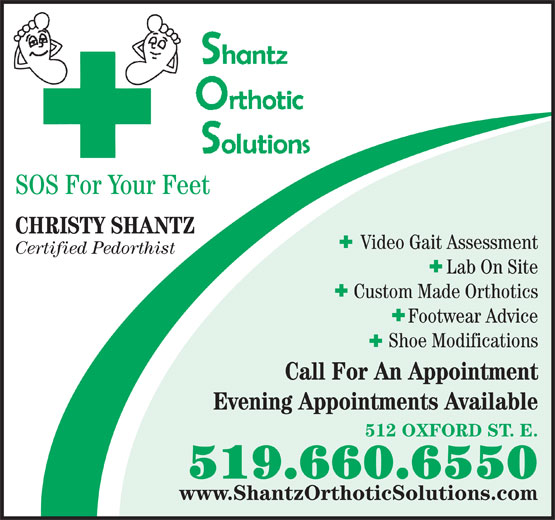 Shantz Orthotics (519-660-6550) - Annonce illustrée======= - SOS For Your Feet CHRISTY SHANTZ Video Gait Assessment Certified Pedorthist Lab On Site Custom Made Orthotics Footwear Advice Shoe Modifications Call For An Appointment Evening Appointments Available 512 OXFORD ST. E. 519.660.6550 www.ShantzOrthoticSolutions.com