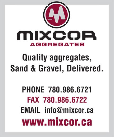 Mixcor Aggregates Inc (780-986-6721) - Annonce illustrée======= - AGGREGATESAGGREGATES Quality aggregates, Sand & Gravel, Delivered. PHONE  780.986.6721 FAX  780.986.6722 www.mixcor.ca