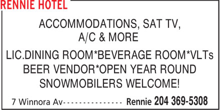 Rennie Hotel (204-369-5308) - Annonce illustrée======= - ACCOMMODATIONS, SAT TV, A/C & MORE LIC.DINING ROOM*BEVERAGE ROOM*VLTs BEER VENDOR*OPEN YEAR ROUND SNOWMOBILERS WELCOME!