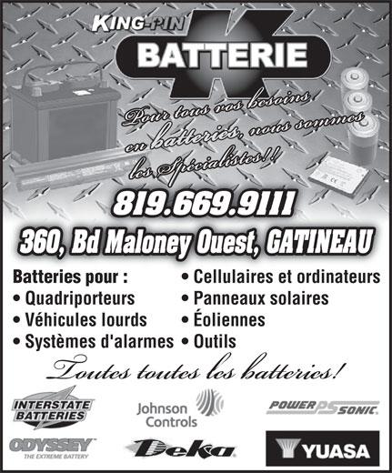 Batterie King Pin (819-669-9111) - Display Ad - 819.669.9111819.669.9111 360, Bd Maloney Ouest, GATINEAU Batteries pour : Cellulaires et ordinateurs Quadriporteurs Panneaux solaires Véhicules lourds Éoliennes Systèmes d'alarmes  Outils