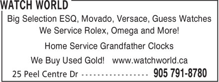 Watch World (905-791-8780) - Annonce illustrée======= - Big Selection ESQ, Movado, Versace, Guess Watches We Service Rolex, Omega and More! Home Service Grandfather Clocks We Buy Used Gold! www.watchworld.ca