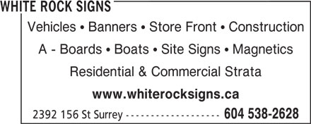 White Rock Signs (604-538-2628) - Annonce illustrée======= - WHITE ROCK SIGNS Vehicles   Banners   Store Front   Construction A - Boards   Boats   Site Signs   Magnetics Residential & Commercial Strata www.whiterocksigns.ca 2392 156 St Surrey ------------------- 604 538-2628 WHITE ROCK SIGNS Vehicles   Banners   Store Front   Construction A - Boards   Boats   Site Signs   Magnetics Residential & Commercial Strata www.whiterocksigns.ca 2392 156 St Surrey ------------------- 604 538-2628
