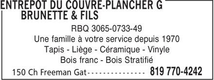 Entrepôt Du Couvre-Plancher G Brunette & Fils (819-770-4242) - Annonce illustrée======= - RBQ 3065-0733-49 RBQ 3065-0733-49 Une famille à votre service depuis 1970 Tapis - Liège - Céramique - Vinyle Bois franc - Bois Stratifié Une famille à votre service depuis 1970 Tapis - Liège - Céramique - Vinyle Bois franc - Bois Stratifié