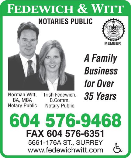 Fedewich & Witt (604-576-9468) - Annonce illustrée======= - FEDEWICH & WITT NOTARIES PUBLIC A Family Business for Over Norman Witt, Trish Fedewich, 35 Years BA, MBA B.Comm. Notary Public 604 576-9468 FAX 604 576-6351 5661-176A ST., SURREY www.fedewichwitt.com