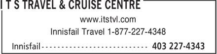 ITS Travel & Cruise Centre (403-227-4343) - Annonce illustrée======= - Innisfail Travel 1-877-227-4348 www.itstvl.com