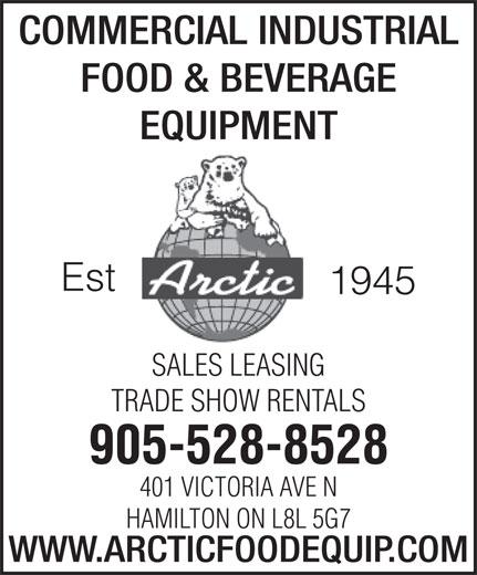 Arctic Refrigeration & Equipment (1-855-412-0163) - Display Ad - COMMERCIAL INDUSTRIAL FOOD & BEVERAGE EQUIPMENT Est 1945 SALES LEASING TRADE SHOW RENTALS 905-528-8528 401 VICTORIA AVE N HAMILTON ON L8L 5G7 WWW.ARCTICFOODEQUIP.COM