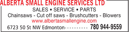 Alberta Small Engine Services Ltd (780-944-9559) - Annonce illustrée======= - SALES • SERVICE • PARTS Chainsaws - Cut off saws - Brushcutters - Blowers www.albertasmallengine.com SALES • SERVICE • PARTS Chainsaws - Cut off saws - Brushcutters - Blowers www.albertasmallengine.com