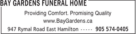 Bay Gardens Funeral Home (905-574-0405) - Display Ad - Providing Comfort. Promising Quality www.BayGardens.ca Providing Comfort. Promising Quality www.BayGardens.ca
