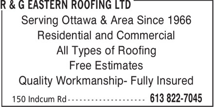R & G Eastern Roofing Ltd (613-822-7045) - Annonce illustrée======= - Serving Ottawa & Area Since 1966 Residential and Commercial All Types of Roofing Free Estimates Quality Workmanship- Fully Insured Serving Ottawa & Area Since 1966 Residential and Commercial All Types of Roofing Free Estimates Quality Workmanship- Fully Insured