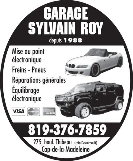 Garage Sylvain Roy (819-376-7859) - Display Ad - GARAGE sYLVAIN rOY depuis 1988 Mise au point électronique Freins - Pneus Réparations générales Équilibrage électronique 819-376-7859 275, boul. Thibeau (coin Dessureault) Cap-de-la-Madeleine
